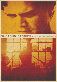 Another movie Shotgun Stories of the director Jeff Nichols.