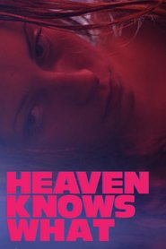 Heaven Knows What movie cast and synopsis.