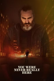You Were Never Really Here movie cast and synopsis.