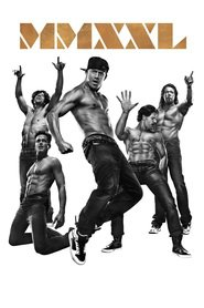 Magic Mike XXL movie cast and synopsis.