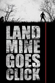 Landmine Goes Click movie cast and synopsis.