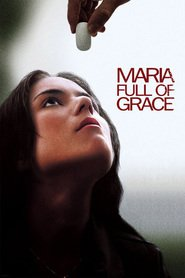 Maria Full of Grace movie cast and synopsis.