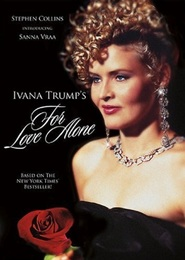 For Love Alone: The Ivana Trump Story with Madeline Kahn.