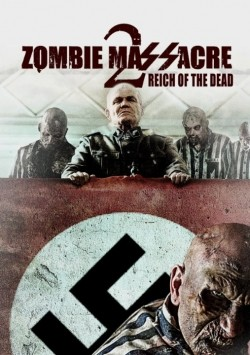 Zombie Massacre 2: Reich of the Dead movie cast and synopsis.