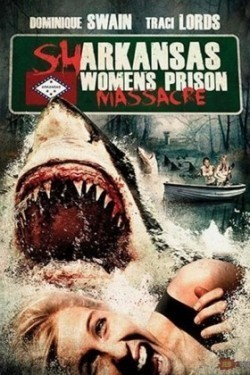Sharkansas Women's Prison Massacre movie cast and synopsis.