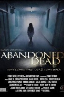 Abandoned Dead movie cast and synopsis.