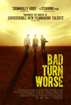 Bad Turn Worse movie cast and synopsis.