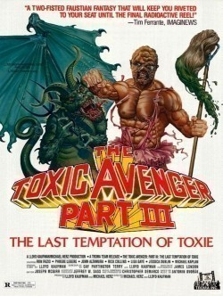 The Toxic Avenger Part III: The Last Temptation of Toxie movie cast and synopsis.
