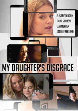 My Daughter's Disgrace movie cast and synopsis.